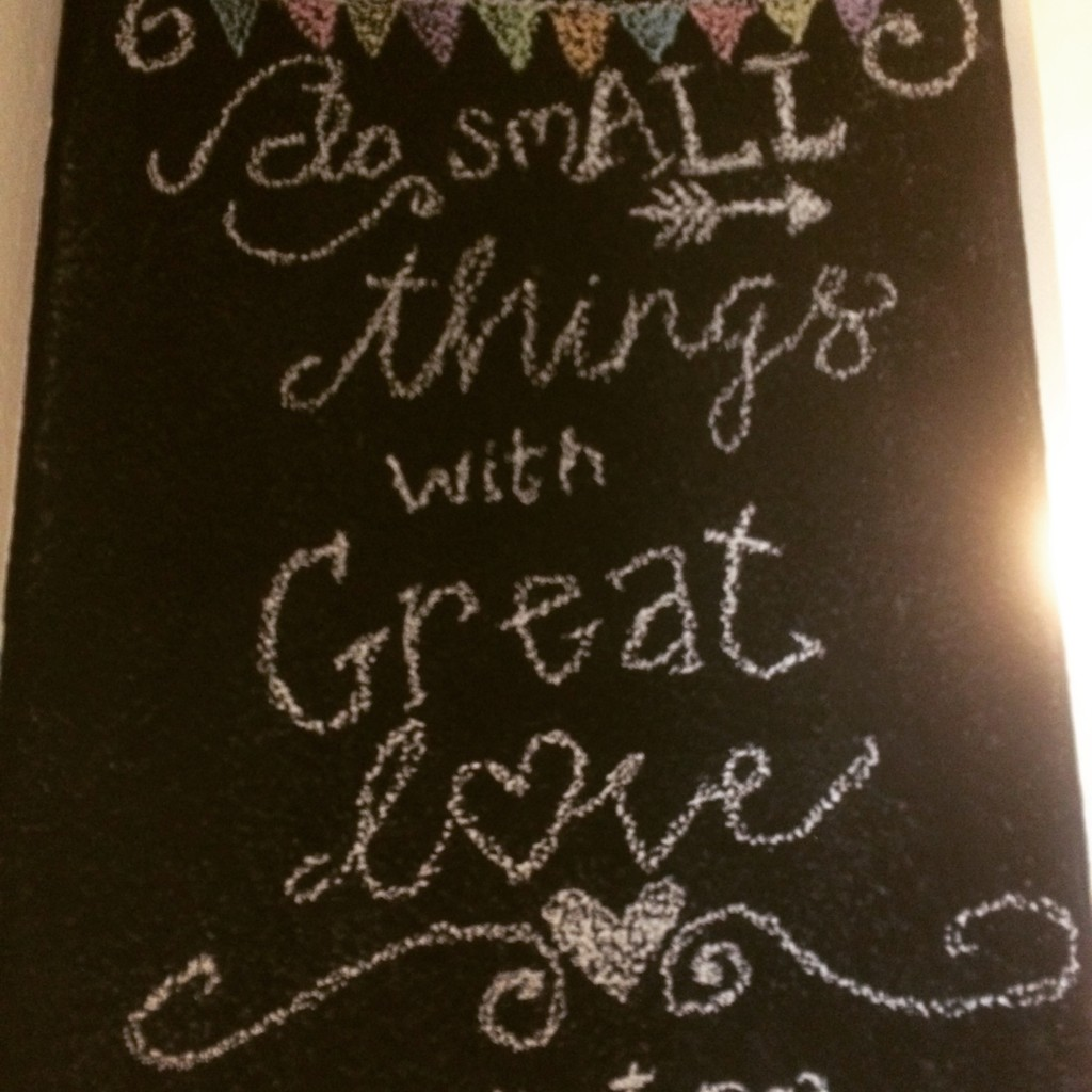 Our chalkboard Mother Theresa quote
